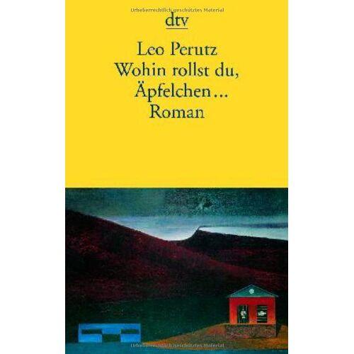 Leo Perutz - Wohin rollst du, Äpfelchen ...: Roman - Preis vom 23.07.2021 04:48:01 h