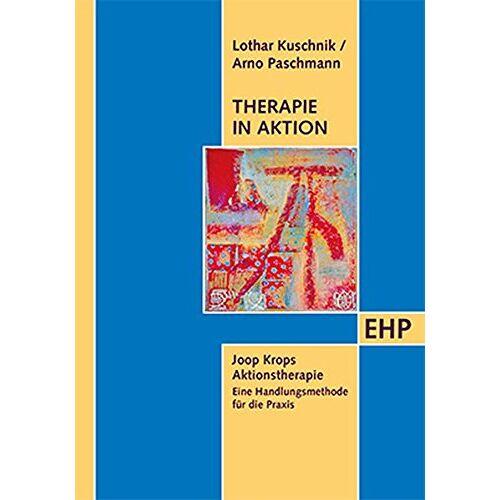 Lothar Kuschnik - Therapie in Aktion. Joop Krops Aktionstherapie - eine Handlungsmethode für die Praxis - Preis vom 28.07.2021 04:47:08 h