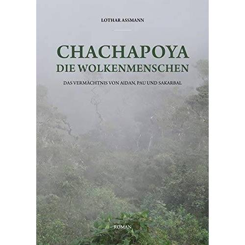 Lothar Aßmann - Chachapoya - Die Wolkenmenschen: Das Vermächtnis von Aidan, Pau und Sakarbal - Preis vom 20.06.2021 04:47:58 h