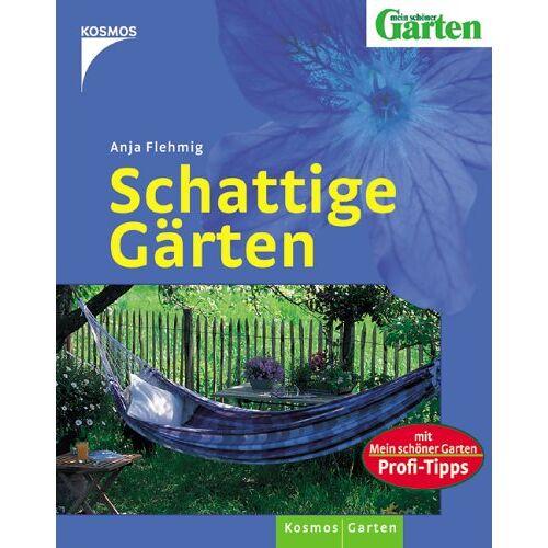 Anja Flehmig - Schattige Gärten - Preis vom 13.06.2021 04:45:58 h