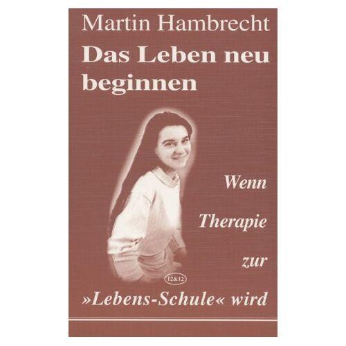 Martin Hambrecht - Das Leben neu beginnen. Wenn Therapie zur ' Lebens-Schule ' wird - Preis vom 01.08.2021 04:46:09 h