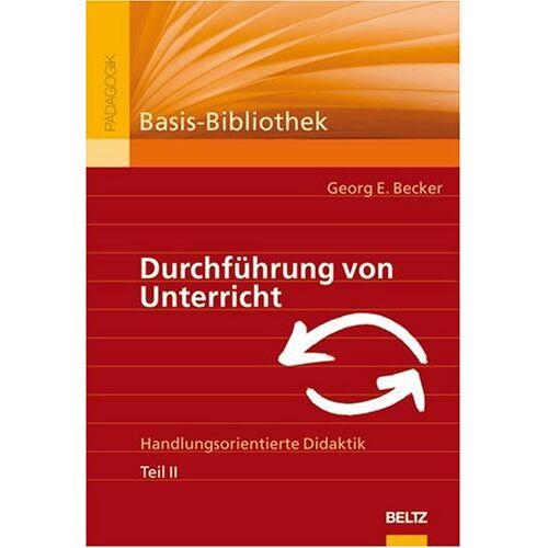 Becker Durchführung von Unterricht. Handlungsorientierte Didaktik. Teil II - Preis vom 23.07.2021 04:48:01 h