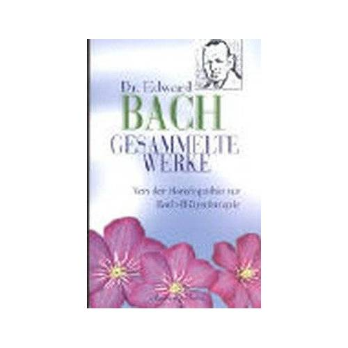 Edward Bach - Gesammelte Werke. Von der Homöopathie zur Bach-Blütentherapie - Preis vom 15.06.2021 04:47:52 h