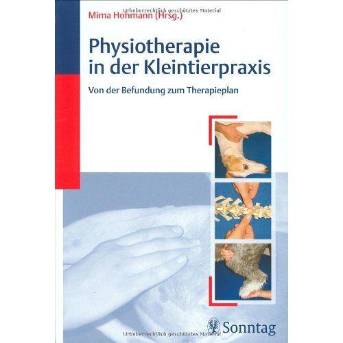 Mima Hohmann - Physiotherapie in der Kleintierpraxis: Von der Befundung zum Therapieplan - Preis vom 19.06.2021 04:48:54 h