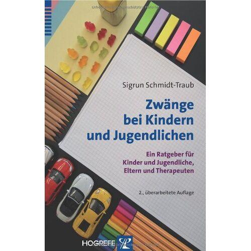 Sigrun Schmidt-Traub - Zwänge bei Kindern und Jugendlichen: Ein Ratgeber für Kinder und Jugendliche, Eltern und Therapeuten - Preis vom 30.07.2021 04:46:10 h