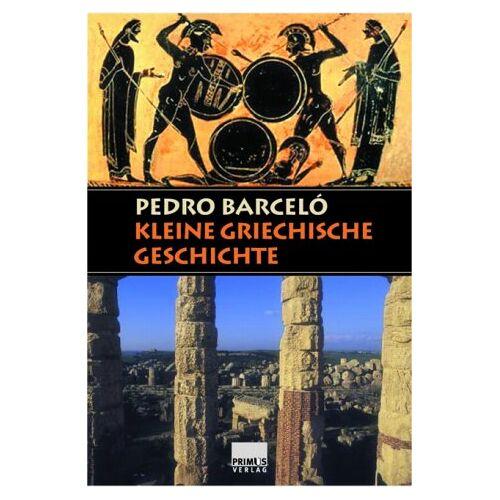Pedro Barceló - Kleine griechische Geschichte - Preis vom 13.10.2021 04:51:42 h