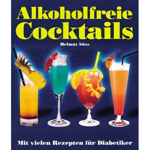Helmut Süss - Alkoholfreie Cocktails: Mit vielen Rezepten für Diabetiker - Preis vom 13.09.2021 05:00:26 h