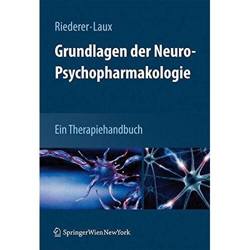 Peter Riederer - Grundlagen der Neuro-Psychopharmakologie: Ein Therapiehandbuch - Preis vom 14.10.2021 04:57:22 h
