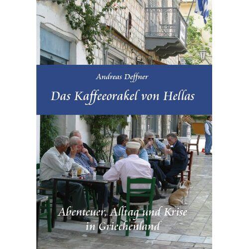 Andreas Deffner - Das Kaffeeorakel von Hellas - Abenteuer, Alltag und Krise in Griechenland - Preis vom 16.06.2021 04:47:02 h