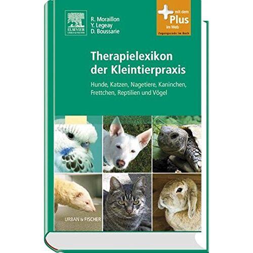 Robert Moraillon - Therapielexikon der Kleintierpraxis: Hunde, Katzen, Nagetiere, Kaninchen, Frettchen, Reptilien und Vögel - mit Zugang zum Elsevier-Portal - Preis vom 30.07.2021 04:46:10 h