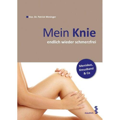 Patrick Weninger - Mein Knie...endlich wieder schmerzfrei. Meniskus, Kreuzband & Knorpel - Preis vom 20.06.2021 04:47:58 h