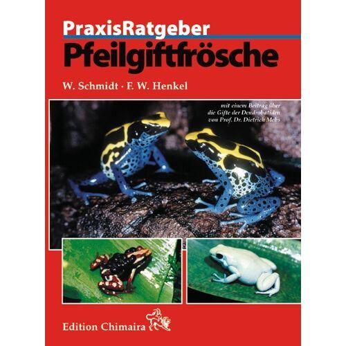 Wolfgang Schmidt - Pfeilgiftfrösche. Praxisratgeber - Preis vom 17.05.2021 04:44:08 h