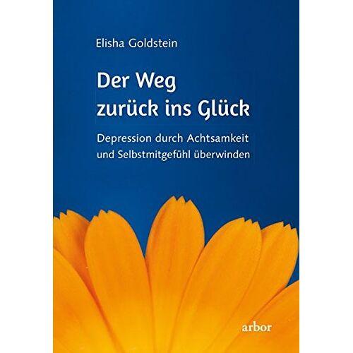 Elisha Goldstein - Der Weg zurück ins Glück: Depression durch Achtsamkeit und Selbstmitgefühl überwinden - Preis vom 13.09.2021 05:00:26 h