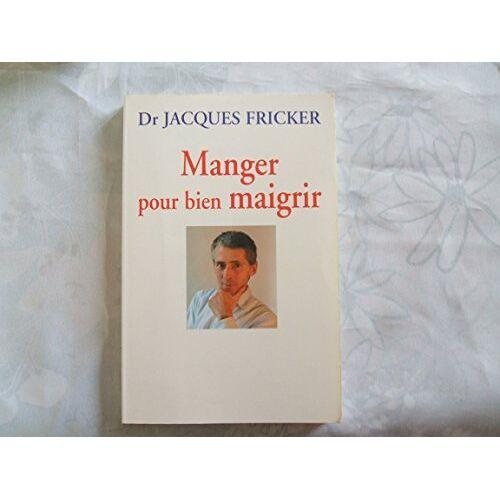 Dr. Jacques Fricker - Manger pour bien maigrir - Preis vom 22.06.2021 04:48:15 h