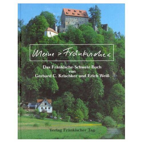 Krischker, Gerhard C. - Meine »Fränkische«. Das Fränkische-Schweiz-Buch von Gerhard C. Krischker und Erich Weiß - Preis vom 22.06.2021 04:48:15 h