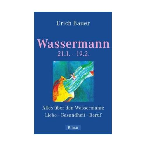 Erich Bauer - Wassermann 21.01.-19.02.: Alles über den Wassermann: Liebe - Gesundheit - Beruf - Preis vom 14.06.2021 04:47:09 h