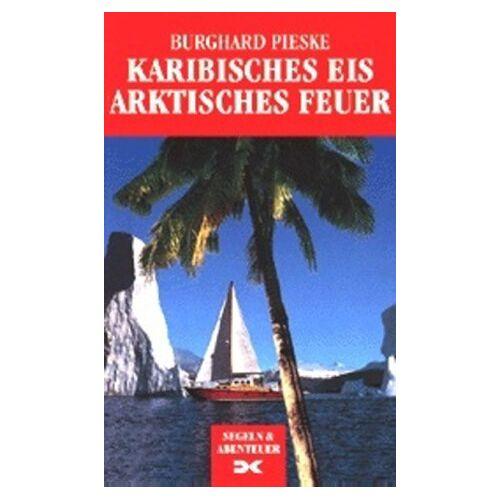 Burghard Pieske - Karibisches Eis. Arktisches Feuer - Preis vom 11.06.2021 04:46:58 h