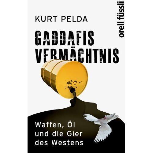 Kurt Pelda - Gaddafis Vermächtnis Waffen, Öl und die Gier des Westens - Preis vom 17.06.2021 04:48:08 h