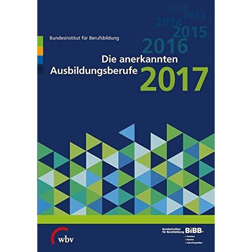 BIBB Bundesinstitut für Berufsbildung - Die anerkannten Ausbildungsberufe 2017 (Verzeichnis der anerkannten Ausbildungsberufe) - Preis vom 22.06.2021 04:48:15 h