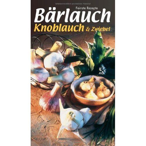 Ursula Calis - Bärlauch, Knoblauch & Zwiebel: Küchenschätze - Preis vom 14.10.2021 04:57:22 h
