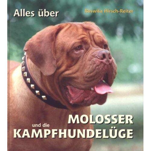 Roswita Hirsch-Reiter - Alles über Molosser und die Kampfhundelüge - Preis vom 12.10.2021 04:55:55 h