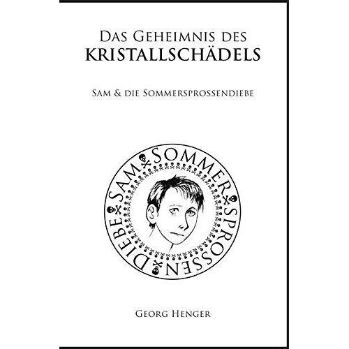 Georg Henger - Das Geheimnis des Kristallschädels: Sam & die Sommersprossendiebe - Preis vom 13.06.2021 04:45:58 h