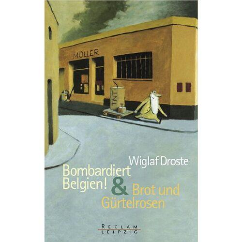 Wiglaf Droste - Bombardiert Belgien / Brot und Gürtelrosen. - Preis vom 17.05.2021 04:44:08 h