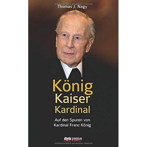 Nagy, Thomas J - König - Kaiser - Kardinal: Auf den Spuren von Kardinal Franz König - Preis vom 13.06.2021 04:45:58 h