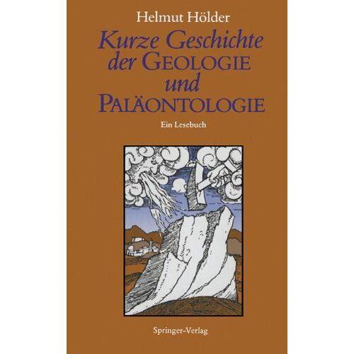 Helmut Hölder - Kurze Geschichte der Geologie und Palaontologie: Ein Lesebuch - Preis vom 30.07.2021 04:46:10 h