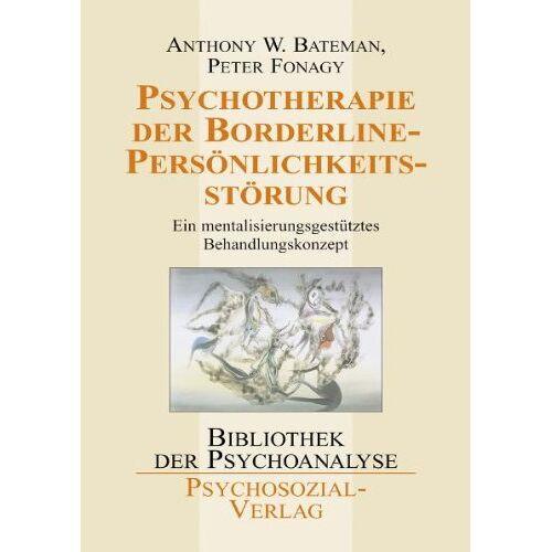 Bateman, Anthony W. - Psychotherapie der Borderline-Persönlichkeitsstörung: Ein mentalisierungsgestütztes Behandlungskonzept - Preis vom 31.07.2021 04:48:47 h