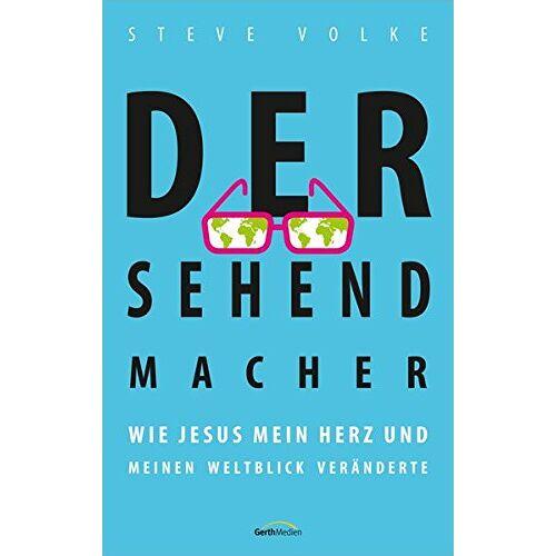 Steve Volke - Der Sehendmacher: Wie Jesus mein Herz und meinen Weltblick veränderte. - Preis vom 16.06.2021 04:47:02 h