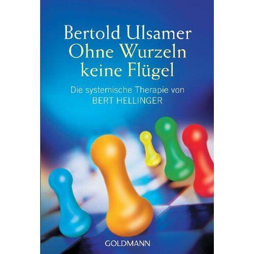 Bertold Ulsamer - Ohne Wurzeln keine Flügel. Die systemische Therapie von Bert Hellinger. - Preis vom 01.08.2021 04:46:09 h