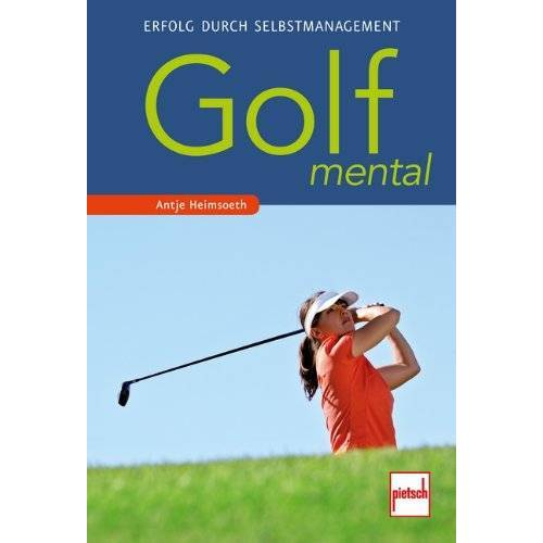 Antje Heimsoeth - Golf mental: Erfolg durch Selbstmanagement - Preis vom 01.08.2021 04:46:09 h