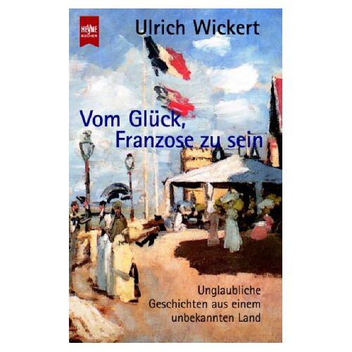 Ulrich Wickert - Vom Glück, Franzose zu sein - Preis vom 14.06.2021 04:47:09 h