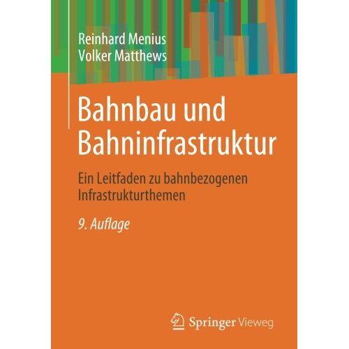 Reinhard Menius - Bahnbau und Bahninfrastruktur: Ein Leitfaden zu bahnbezogenen Infrastrukturthemen - Preis vom 24.07.2021 04:46:39 h
