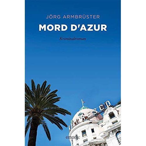 Jörg Armbruster - Mord d'Azur: Kriminalroman - Preis vom 16.06.2021 04:47:02 h
