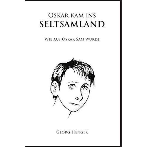 Georg Henger - Oskar kam ins Seltsamland: Wie aus Oskar Sam wurde - Preis vom 17.06.2021 04:48:08 h