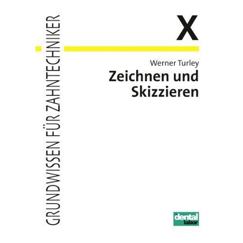 Werner Turley - Grundwissen für Zahntechniker, Tl.10, Zeichnen und Skizzieren in der Zahntechnik - Preis vom 14.06.2021 04:47:09 h