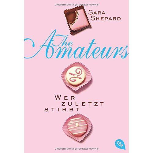 Sara Shepard - THE AMATEURS - Wer zuletzt stirbt (THE AMATEURS-Reihe, Band 1) - Preis vom 17.05.2021 04:44:08 h