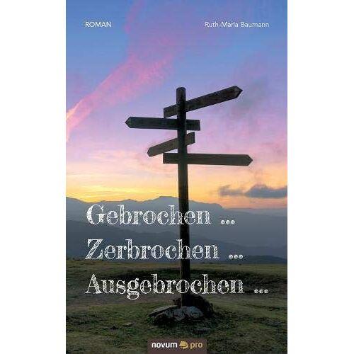 Ruth-Maria Baumann - Gebrochen … Zerbrochen … Ausgebrochen … - Preis vom 31.07.2021 04:48:47 h