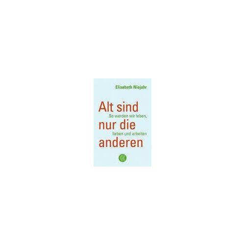 Elisabeth Niejahr - Alt sind nur die anderen: So werden wir leben, lieben und arbeiten - Preis vom 14.06.2021 04:47:09 h