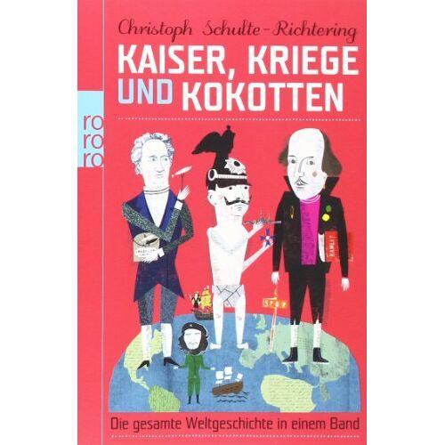 Christoph Schulte-Richtering - Kaiser, Kriege und Kokotten: Die gesamte Weltgeschichte in einem Band - Preis vom 12.09.2021 04:56:52 h