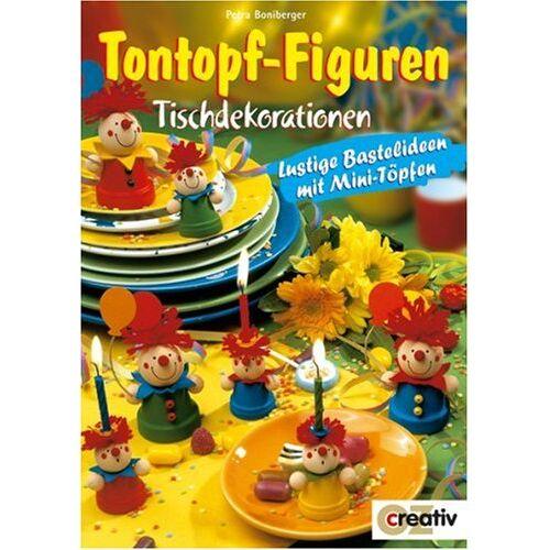 Petra Boniberger - Tontopf-Figuren. Tischdekorationen - Preis vom 11.10.2021 04:51:43 h