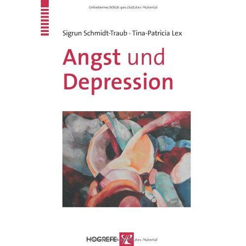 Sigrun Schmidt-Traub - Angst und Depression: Kognitive Verhaltenstherapie bei Angststörungen und unipolarer Depression - Preis vom 19.06.2021 04:48:54 h