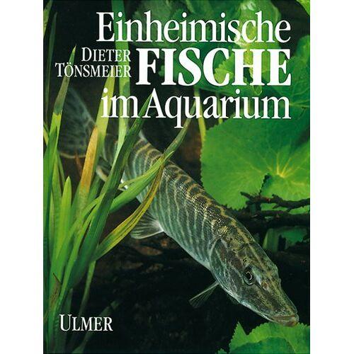 Dieter Tönsmeier - Einheimische Fische im Aquarium - Preis vom 12.06.2021 04:48:00 h