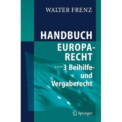Walter Frenz - Handbuch Europarecht: Band 3: Beihilfe- und Vergaberecht - Preis vom 03.05.2021 04:57:00 h
