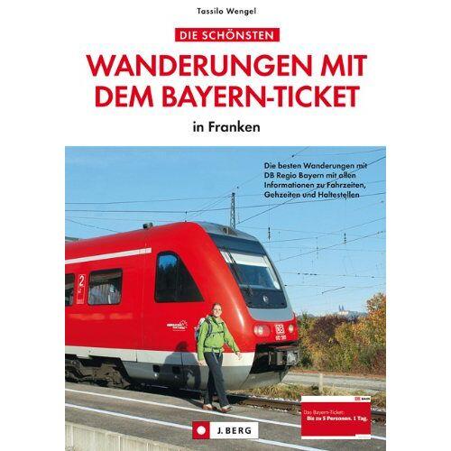 Tassilo Wengel - Wanderungen mit dem Bayern-Ticket in Franken. Die besten Wanderungen mit DB Regio Bayern mit allen Informationen zu Fahrzeiten, Gehzeiten und Haltestellen. - Preis vom 21.06.2021 04:48:19 h