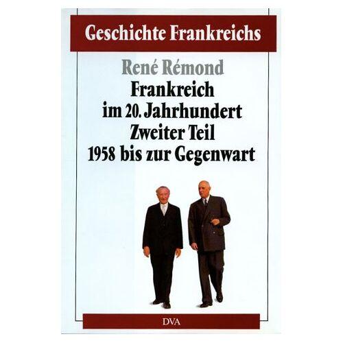 René Rémond - Geschichte Frankreichs, Band 6: Frankreich im 20. Jahrhundert, 2. Teil: 1958 bis zur Gegenwart: Bd. 6/2 - Preis vom 11.10.2021 04:51:43 h