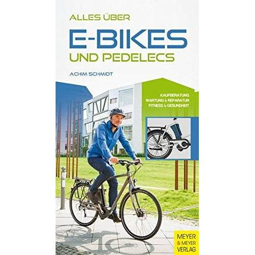 Achim Schmidt - Alles über E-Bikes und Pedelecs: Kaufberatung, Wartung und Reparatur, Fitness & Gesundheit - Preis vom 18.06.2021 04:47:54 h