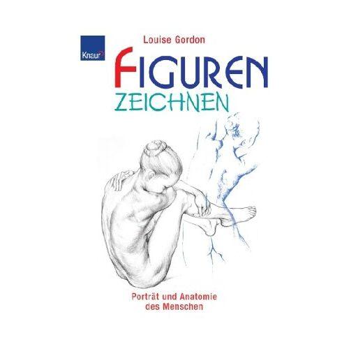 Louise Gordon - Figuren zeichnen: Porträt und Anatomie des Menschen. Anatomie und figürliches Zeichnen / Porträtzeichnen anatomisch richtig - Preis vom 17.06.2021 04:48:08 h